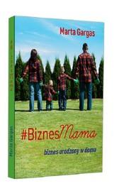 okładka BiznesMama Biznes urodzony w domu, Książka | Gargas Marta