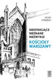 okładka Nieistniejące, nieznane, niezwykłe. Kościoły Warszawy, Ebook   Otrębski Piotr