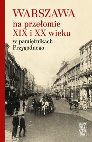 okładka Warszawa na przełomie XIX i XX wieku w pamiętnikach Przygodnego, Ebook | Anonim .