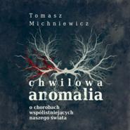 okładka Chwilowa anomalia. O chorobach współistniejących naszego świata, Audiobook | Tomasz Michniewicz