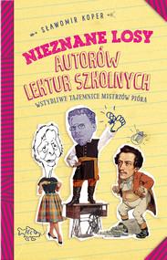 okładka Nieznane losy autorów lektur szkolnych, Ebook | Sławomir Koper