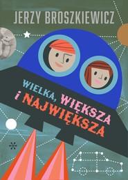 okładka Wielka, większa i największa, Ebook   Broszkiewicz Jerzy