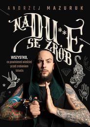 okładka Na du**e se zrób. Wszystko, co powinieneś wiedzieć przed zrobieniem tatuażu, Książka | Mazuruk Andrzej