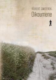 okładka Oikoumene Na Roztoczu świata, Książka   Gmiterek Robert