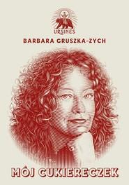 okładka Mój cukiereczek, Książka | Barbara Gruszka-Zych