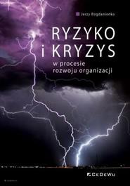 okładka Ryzyko i kryzys w procesie rozwoju organizacji, Książka | Jerzy  Bogdanienko
