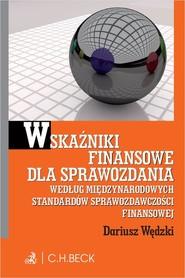 okładka Wskaźniki finansowe dla sprawozdania wg. Miedzynarodowych Standardów Sprawozdawczości Finansowej, Książka   Dariusz Wędzki