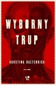 okładka Wyborny trup, Książka | Bazterrica Agustina