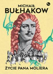 okładka Życie pana Moliera, Książka | Michaił Bułhakow