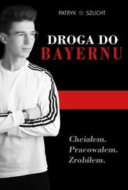 okładka Droga do Bayernu, Książka   Szlicht Patryk