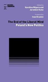 okładka The End of Liberal Mind, Książka   Karolina Wigura, Jarosław Kuisz