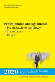 okładka Profesjonalna obsługa klienta. Przedstawiciel handlowy, sprzedawca, kasjer, Książka | Mirosław K. Szpakowski, Iwona Szpakowska