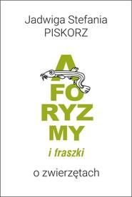 okładka Aforyzmy i fraszki o zwierzętach, Książka | Jadwiga Stefania Piskorz