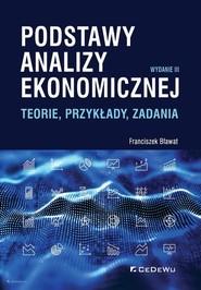 okładka Podstawy analizy ekonomicznej Teorie, przykłady, zadania, Książka | Bławat Franciszek
