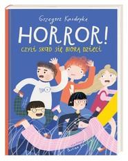 okładka Horror! czyli skąd się biorą dzieci, Książka | Grzegorz Kasdepke