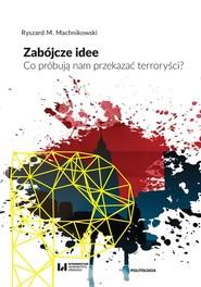 okładka Zabójcze idee Co próbują nam przekazać terroryści?, Książka | Ryszard M. Machnikowski