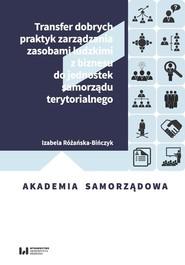 okładka Transfer dobrych praktyk zarządzania zasobami ludzkimi z biznesu do jednostek samorządu terytorialnego, Książka | Różańska-Bińczyk Izabela