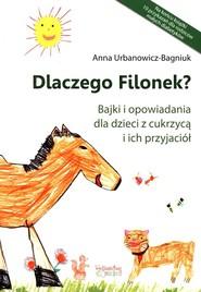 okładka Dlaczego Filonek? Bajki i opowiadania dla dzieci z cukrzycą i ich przyjaciół, Książka   Urbanowicz-Bagniuk Anna