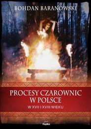 okładka Procesy czarownic w Polsce w XVII i XVIII wieku, Książka   Baranowski Bohdan