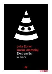 okładka Coraz ciemniej Ekstremiści w sieci, Książka   Ebner Julia