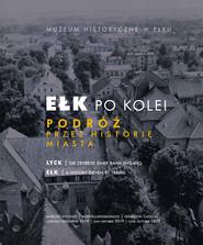 okładka Ełk po kolei. Podróż przez historię miasta, Ebook | dr Rafał  Żytyniec, Jakub  Knyżewski