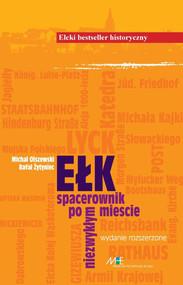 okładka Ełk. Spacerownik po mieście niezwykłym, Ebook | Michał Olszewski, dr Rafał Żytyniec