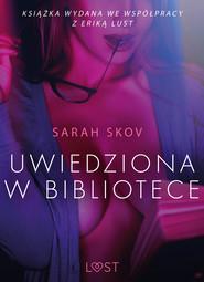 okładka Uwiedziona w bibliotece - opowiadanie erotyczne, Ebook | Skov Sarah