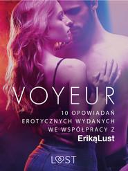 okładka Voyeur – 10 opowiadań erotycznych wydanych we współpracy z Eriką Lust, Ebook | Praca Zbiorowa