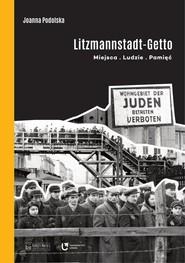 okładka Litzmannstadt Getto Miejsca ludzie pamięć, Książka | Podolska Joanna