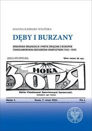 okładka Dęby i burzany Ukraińskie organizacje i partie związane z biskupem stanisławowskim Grzegorzem Chomyszynem, Książka   Karbarz-Wilińska Joanna