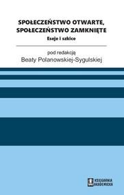 okładka Społeczeństwo otwarte, społeczeństwo zamknięte Eseje i szkice, Książka | Beata Polanowska-Sygulska red.