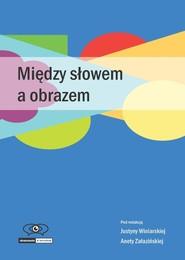 okładka Między słowem a obrazem, Książka | Justyna Winiarska red., Aneta Załazińska red.