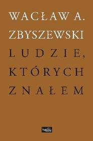okładka Ludzie których znałem, Książka | Wacław A. Zbyszewski