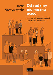 okładka Od rodziny nie można uciec, Książka | Irena Namysłowska, Cezary Gawryś, Katarzyna Jabłońska