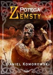 okładka Potęga zemsty, Książka | Komorowski Daniel