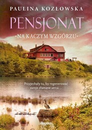 okładka Pensjonat na Kaczym Wzgórzu, Książka | Kozłowska Paulina