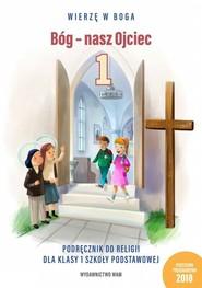 okładka Bóg - nasz Ojciec 1 Podręcznik do religii dla klasy 1 szkoły podstawowej Szkoła podstawowa, Książka |