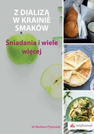 okładka Z dializą w krainie smaków Śniadania i wiele więcej, Książka | Pyszczuk Barbara