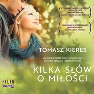 okładka Kilka słów o miłości, Audiobook | Tomasz Kieres