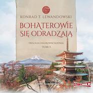 okładka Trylogia dalekowschodnia. Tom 3. Bohaterowie się odradzają, Audiobook | Konrad T. Lewandowski