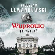 okładka Wyprawa po śmierć, Audiobook | Radosław Lewandowski
