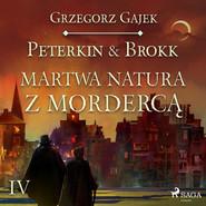 okładka Peterkin & Brokk 4: Martwa natura z mordercą, Audiobook | Grzegorz Gajek