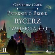 okładka Peterkin & Brokk 2: Rycerz i zwierciadło, Audiobook | Grzegorz Gajek