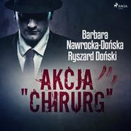 "okładka Akcja ""Chirurg"", Audiobook | Barbara Nawrocka Dońska, Ryszard Doński"