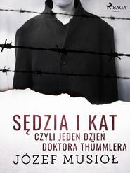 okładka Sędzia i kat, czyli jeden dzień doktora Thümmlera, Ebook | Józef Musiol