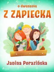 okładka O dwunastu z Zapiecka, Ebook   Janina Porazinska