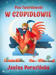 okładka Pan Twardowski w Czupidłowie, Ebook   Janina Porazinska