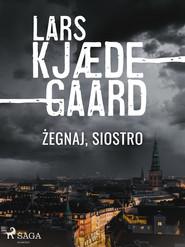 okładka Żegnaj, siostro, Ebook | Lars Kjædegaard