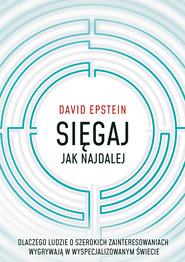 okładka Sięgaj jak najdalej. Dlaczego ludzie o szerokich zainteresowaniach wygrywają w wyspecjalizowanym świecie, Ebook | Epstein David