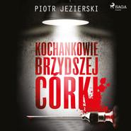 okładka Kochankowie brzydszej córki, Audiobook | Piotr Jezierski